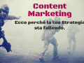 Ecco perché la tua strategia di Content Marketing sta fallendo.